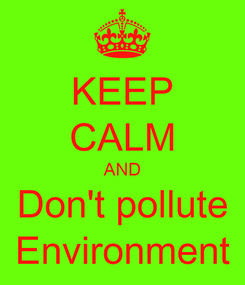 Poster: KEEP CALM AND Don't pollute Environment