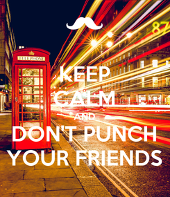 Poster: KEEP CALM AND DON'T PUNCH YOUR FRIENDS