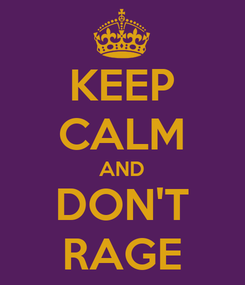 Poster: KEEP CALM AND DON'T RAGE