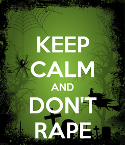 Poster: KEEP CALM AND DON'T RAPE