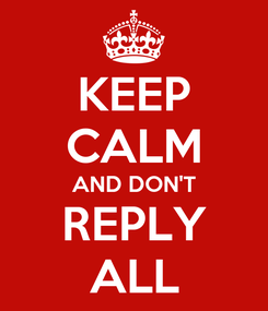 Poster: KEEP CALM AND DON'T REPLY ALL