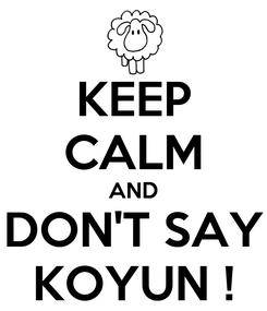 Poster: KEEP CALM AND DON'T SAY KOYUN !
