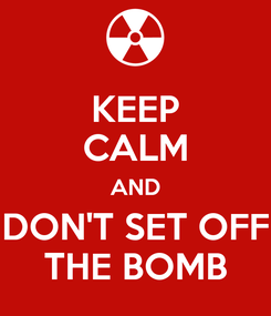 Poster: KEEP CALM AND DON'T SET OFF THE BOMB