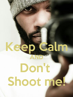 Poster:  Keep Calm AND Don't  Shoot me!