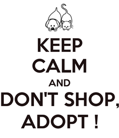 Poster: KEEP CALM AND DON'T SHOP, ADOPT !
