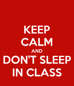 Poster: KEEP CALM AND DON'T SLEEP IN CLASS