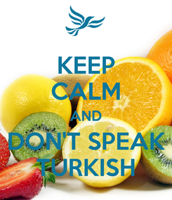 Poster: KEEP CALM AND DON'T SPEAK TURKISH
