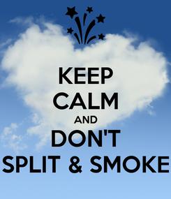 Poster: KEEP CALM AND DON'T SPLIT & SMOKE