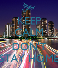 Poster: KEEP CALM AND DON'T STAY HOME
