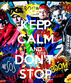 Poster: KEEP CALM AND DON'T  STOP