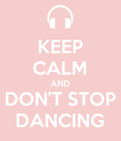 Poster: KEEP CALM AND DON'T STOP DANCING