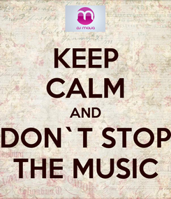 Poster: KEEP CALM AND DON`T STOP THE MUSIC