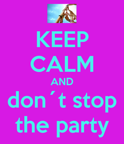Poster: KEEP CALM AND don´t stop the party