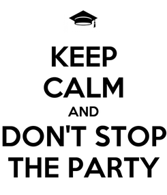 Poster: KEEP CALM AND DON'T STOP THE PARTY