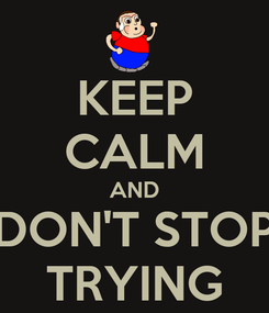 Poster: KEEP CALM AND DON'T STOP TRYING