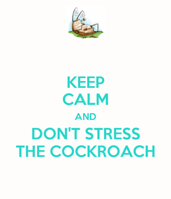 Poster: KEEP CALM AND DON'T STRESS THE COCKROACH