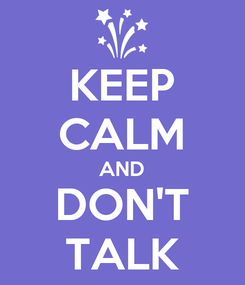 Poster: KEEP CALM AND DON'T TALK
