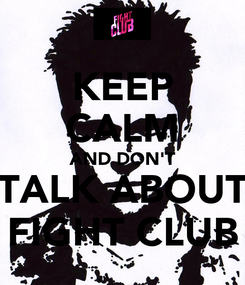Poster: KEEP CALM AND DON'T TALK ABOUT FIGHT CLUB
