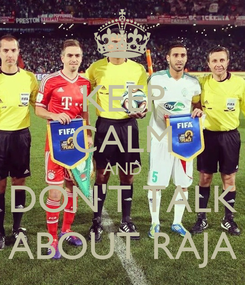 Poster: KEEP CALM AND DON'T TALK ABOUT RAJA