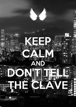 Poster: KEEP CALM AND DON'T TELL THE CLAVE