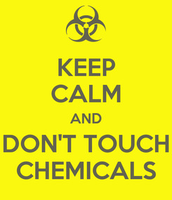 Poster: KEEP CALM AND DON'T TOUCH CHEMICALS