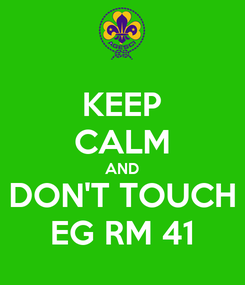 Poster: KEEP CALM AND DON'T TOUCH EG RM 41