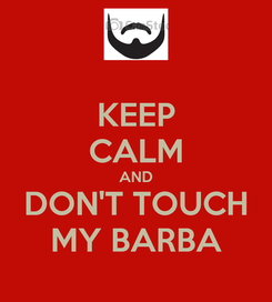 Poster: KEEP CALM AND DON'T TOUCH MY BARBA