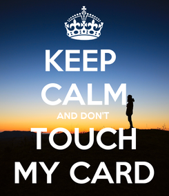 Poster: KEEP  CALM AND DON'T  TOUCH MY CARD