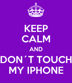 Poster: KEEP CALM AND DON´T TOUCH MY IPHONE