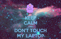 Poster: KEEP CALM AND DON'T TOUCH MY LAPTOP