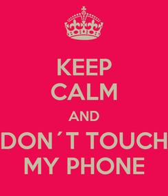 Poster: KEEP CALM AND DON´T TOUCH MY PHONE
