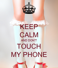 Poster: KEEP CALM AND DON'T TOUCH MY PHONE