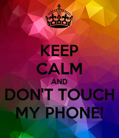 Poster: KEEP CALM AND DON'T TOUCH MY PHONE!