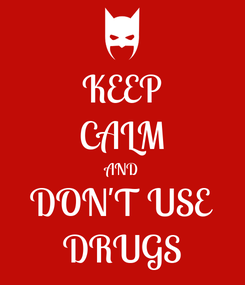 Poster: KEEP CALM AND DON'T USE DRUGS