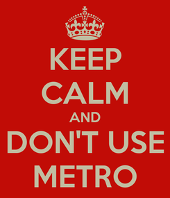 Poster: KEEP CALM AND DON'T USE METRO