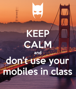 Poster: KEEP CALM and don't use your mobiles in class