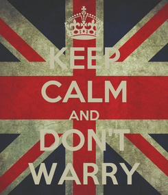 Poster: KEEP CALM AND DON'T WARRY