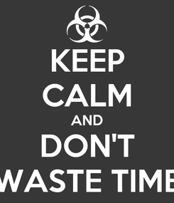 Poster: KEEP CALM AND DON'T WASTE TIME