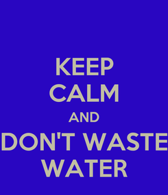 Poster: KEEP CALM AND DON'T WASTE WATER
