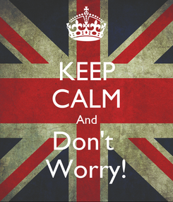 Poster: KEEP CALM And Don't  Worry!