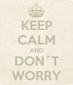 Poster: KEEP CALM AND DON´T WORRY