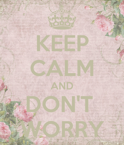 Poster: KEEP CALM AND DON'T  WORRY