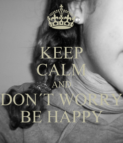 Poster: KEEP CALM AND DON´T WORRY BE HAPPY