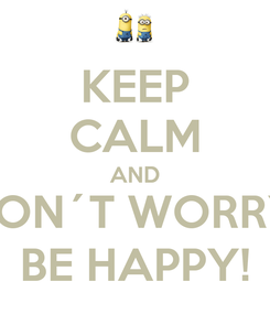 Poster: KEEP CALM AND DON´T WORRY, BE HAPPY!