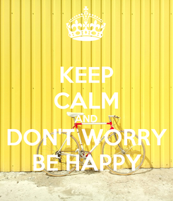 Poster: KEEP CALM AND DON'T WORRY BE HAPPY