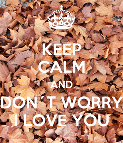 Poster: KEEP CALM AND DON´T WORRY I LOVE YOU