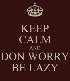 Poster: KEEP CALM AND DON WORRY BE LAZY