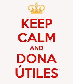 Poster: KEEP CALM AND DONA ÚTILES