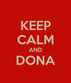 Poster: KEEP CALM AND DONA