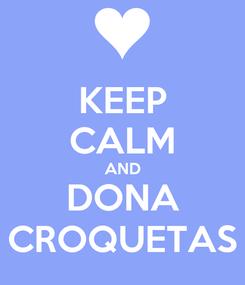 Poster: KEEP CALM AND DONA CROQUETAS